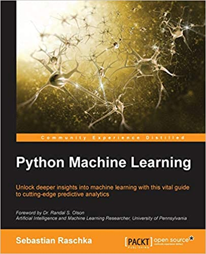 Python Machine Learning: Unlock deeper insights into Machine Leaning with this vital guide to cutting-edge predictive analytics by Sebastian Raschka