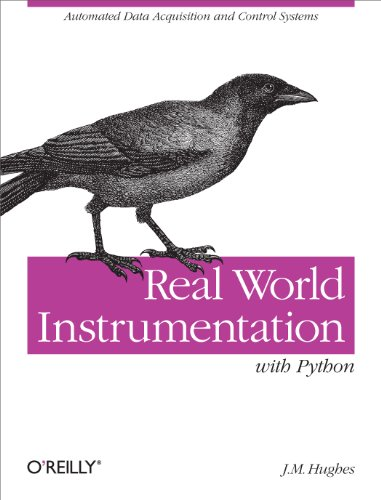 Real World Instrumentation with Python: Automated Data Acquisition and Control Systems by John M. Hughes
